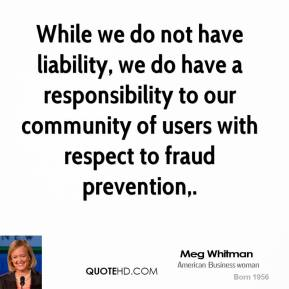 Meg Whitman  - While we do not have liability, we do have a responsibility to our community of users with respect to fraud prevention.