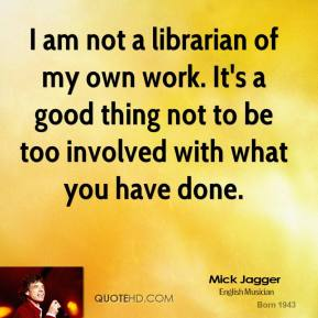I am not a librarian of my own work. It's a good thing not to be too involved with what you have done.