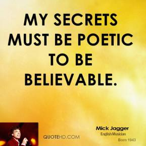 My secrets must be poetic to be believable.