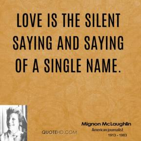 Love is the silent saying and saying of a single name.