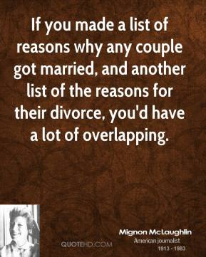If you made a list of reasons why any couple got married, and another list of the reasons for their divorce, you'd have a lot of overlapping.