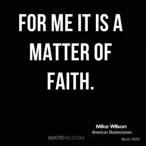 For me it is a matter of faith.
