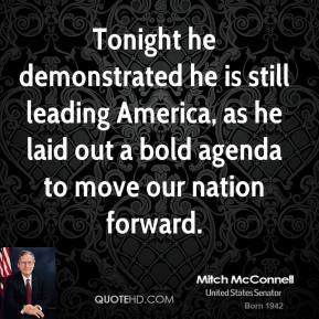 Tonight he demonstrated he is still leading America, as he laid out a bold agenda to move our nation forward.
