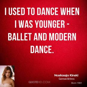 I used to dance when I was younger - ballet and modern dance.