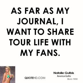 As far as my journal, I want to share tour life with my fans.