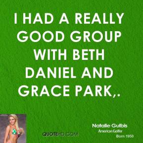 I had a really good group with Beth Daniel and Grace Park.