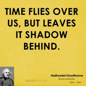 Time flies over us, but leaves it shadow behind.