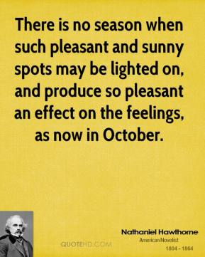 There is no season when such pleasant and sunny spots may be lighted on, and produce so pleasant an effect on the feelings, as now in October.