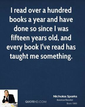 I read over a hundred books a year and have done so since I was fifteen years old, and every book I've read has taught me something.