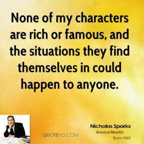 None of my characters are rich or famous, and the situations they find themselves in could happen to anyone.