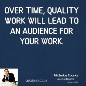 Over time, quality work will lead to an audience for your work.