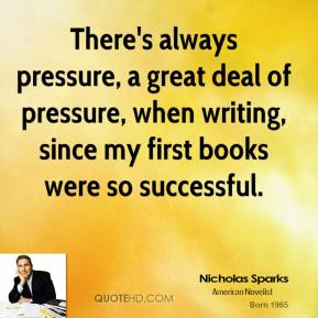 There's always pressure, a great deal of pressure, when writing, since my first books were so successful.