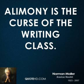 Alimony is the curse of the writing class.