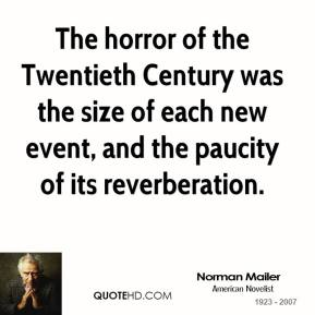 The horror of the Twentieth Century was the size of each new event, and the paucity of its reverberation.