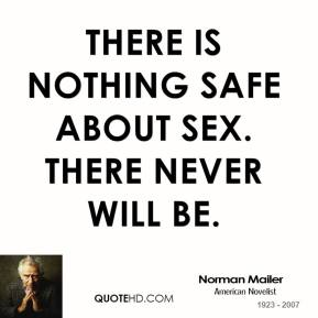 There is nothing safe about sex. There never will be.