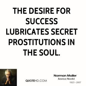 The desire for success lubricates secret prostitutions in the soul.