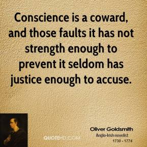 Conscience is a coward, and those faults it has not strength enough to prevent it seldom has justice enough to accuse.