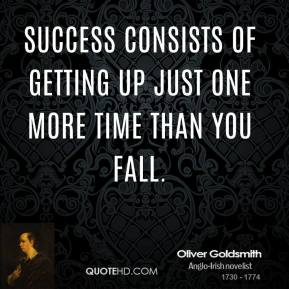 Success consists of getting up just one more time than you fall.