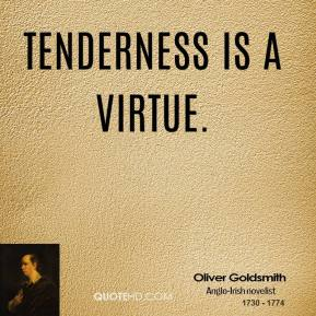 Tenderness is a virtue.