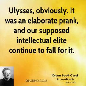 Orson Scott Card - Ulysses, obviously. It was an elaborate prank, and our supposed intellectual elite continue to fall for it.