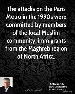 The attacks on the Paris Metro in the 1990s were committed by members of the local Muslim community, immigrants from the Maghreb region of North Africa.