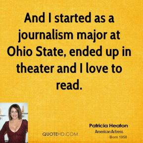 Patricia Heaton - And I started as a journalism major at Ohio State, ended up in theater and I love to read.