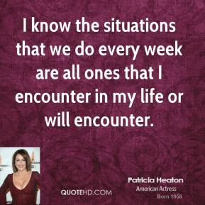 I know the situations that we do every week are all ones that I encounter in my life or will encounter.