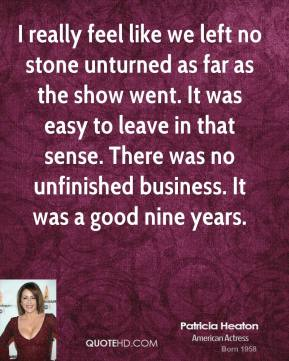 I really feel like we left no stone unturned as far as the show went. It was easy to leave in that sense. There was no unfinished business. It was a good nine years.