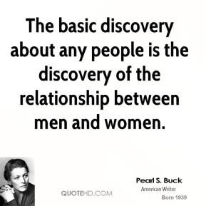 The basic discovery about any people is the discovery of the relationship between men and women.