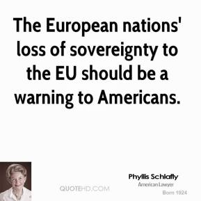 Phyllis Schlafly - The European nations' loss of sovereignty to the EU should be a warning to Americans.