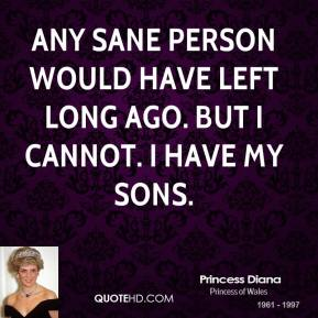 Any sane person would have left long ago. But I cannot. I have my sons.