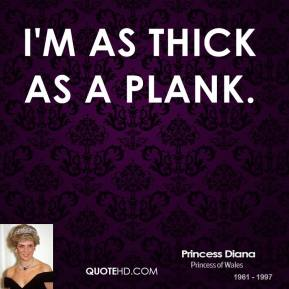 I'm as thick as a plank.