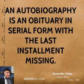 Quentin Crisp - An autobiography is an obituary in serial form with the last installment missing.
