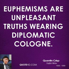 Euphemisms are unpleasant truths wearing diplomatic cologne.