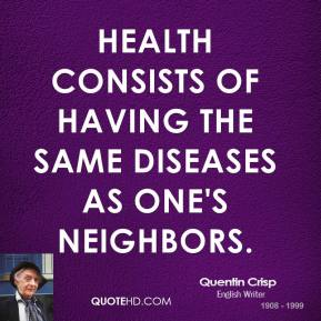 Health consists of having the same diseases as one's neighbors.