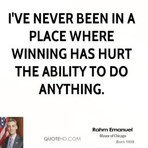I've never been in a place where winning has hurt the ability to do anything.