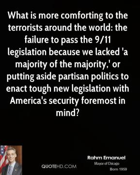 What is more comforting to the terrorists around the world: the failure to pass the 9/11 legislation because we lacked 'a majority of the majority,' or putting aside partisan politics to enact tough new legislation with America's security foremost in mind?