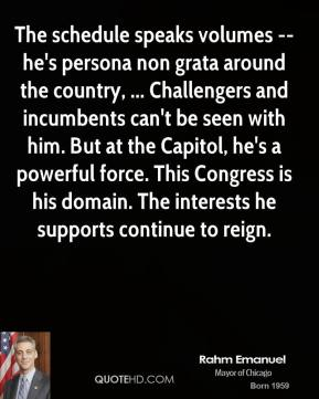 The schedule speaks volumes -- he's persona non grata around the country, ... Challengers and incumbents can't be seen with him. But at the Capitol, he's a powerful force. This Congress is his domain. The interests he supports continue to reign.
