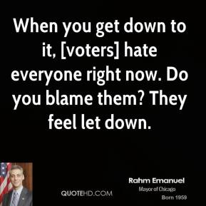 When you get down to it, [voters] hate everyone right now. Do you blame them? They feel let down.