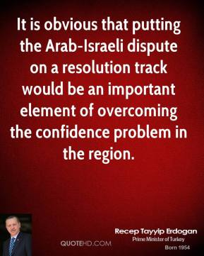 It is obvious that putting the Arab-Israeli dispute on a resolution track would be an important element of overcoming the confidence problem in the region.