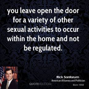 you leave open the door for a variety of other sexual activities to occur within the home and not be regulated.