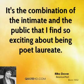 It's the combination of the intimate and the public that I find so exciting about being poet laureate.