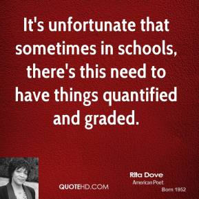 It's unfortunate that sometimes in schools, there's this need to have things quantified and graded.