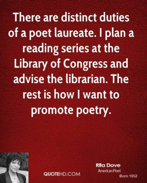 There are distinct duties of a poet laureate. I plan a reading series at the Library of Congress and advise the librarian. The rest is how I want to promote poetry.