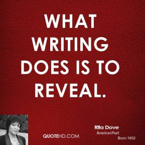 What writing does is to reveal.