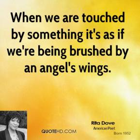 When we are touched by something it's as if we're being brushed by an angel's wings.