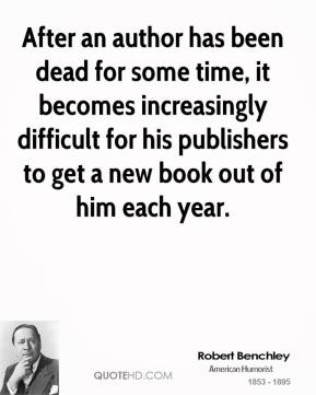 After an author has been dead for some time, it becomes increasingly difficult for his publishers to get a new book out of him each year.