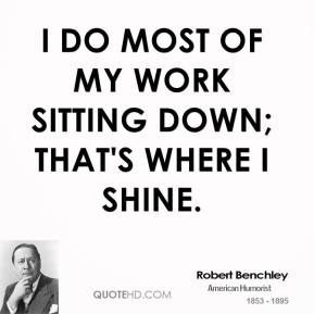 I do most of my work sitting down; that's where I shine.