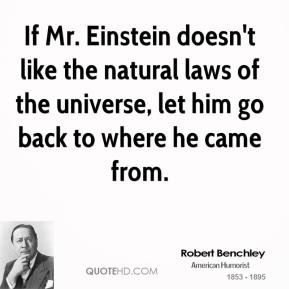 If Mr. Einstein doesn't like the natural laws of the universe, let him go back to where he came from.
