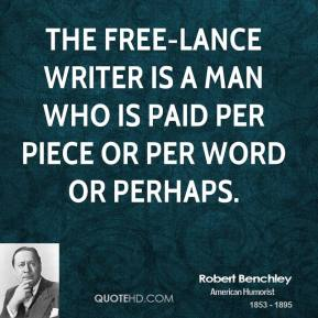 The free-lance writer is a man who is paid per piece or per word or perhaps.